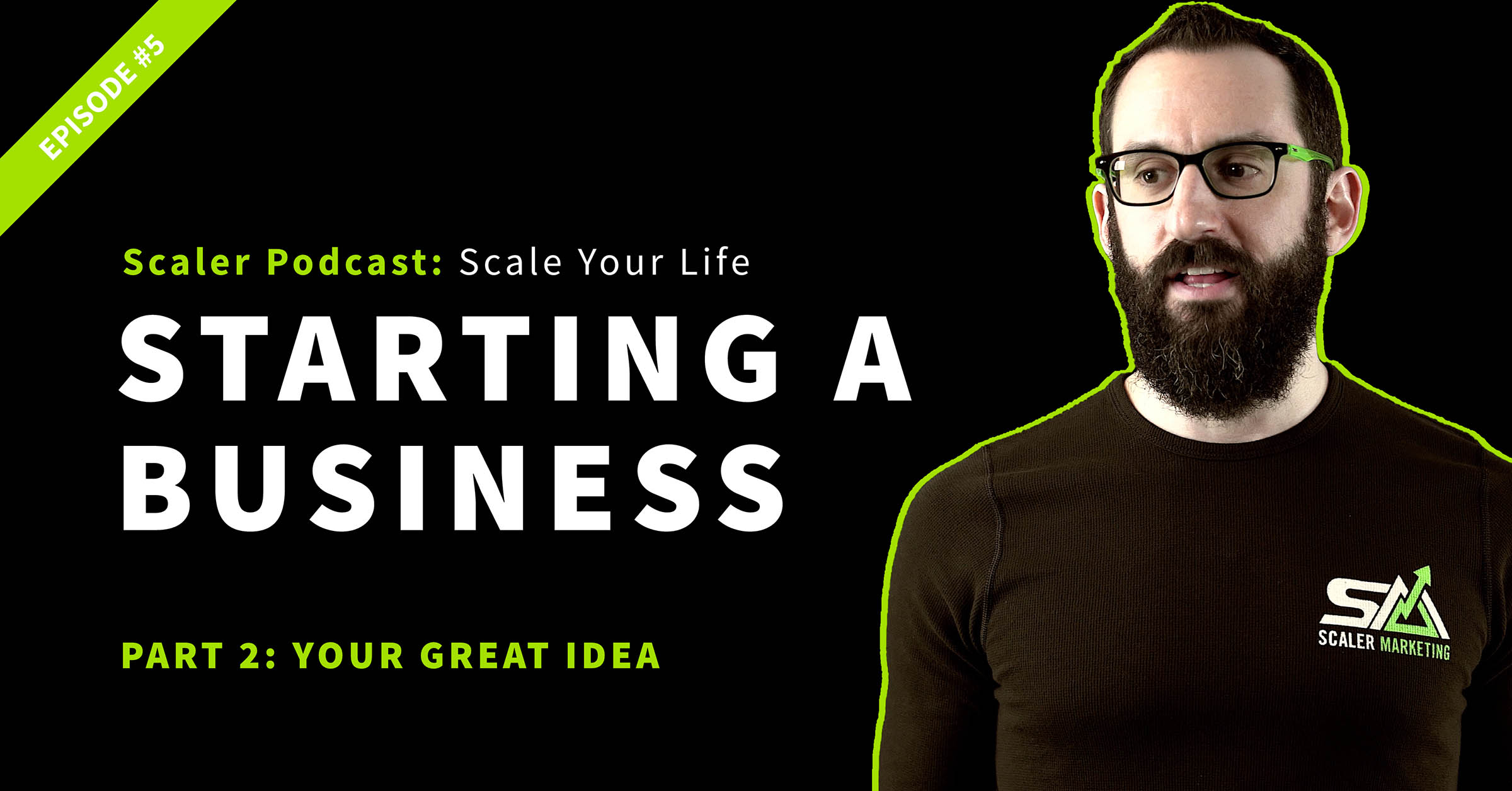 Episode 5 - Starting A Business Pt. 2 - Your Great Idea