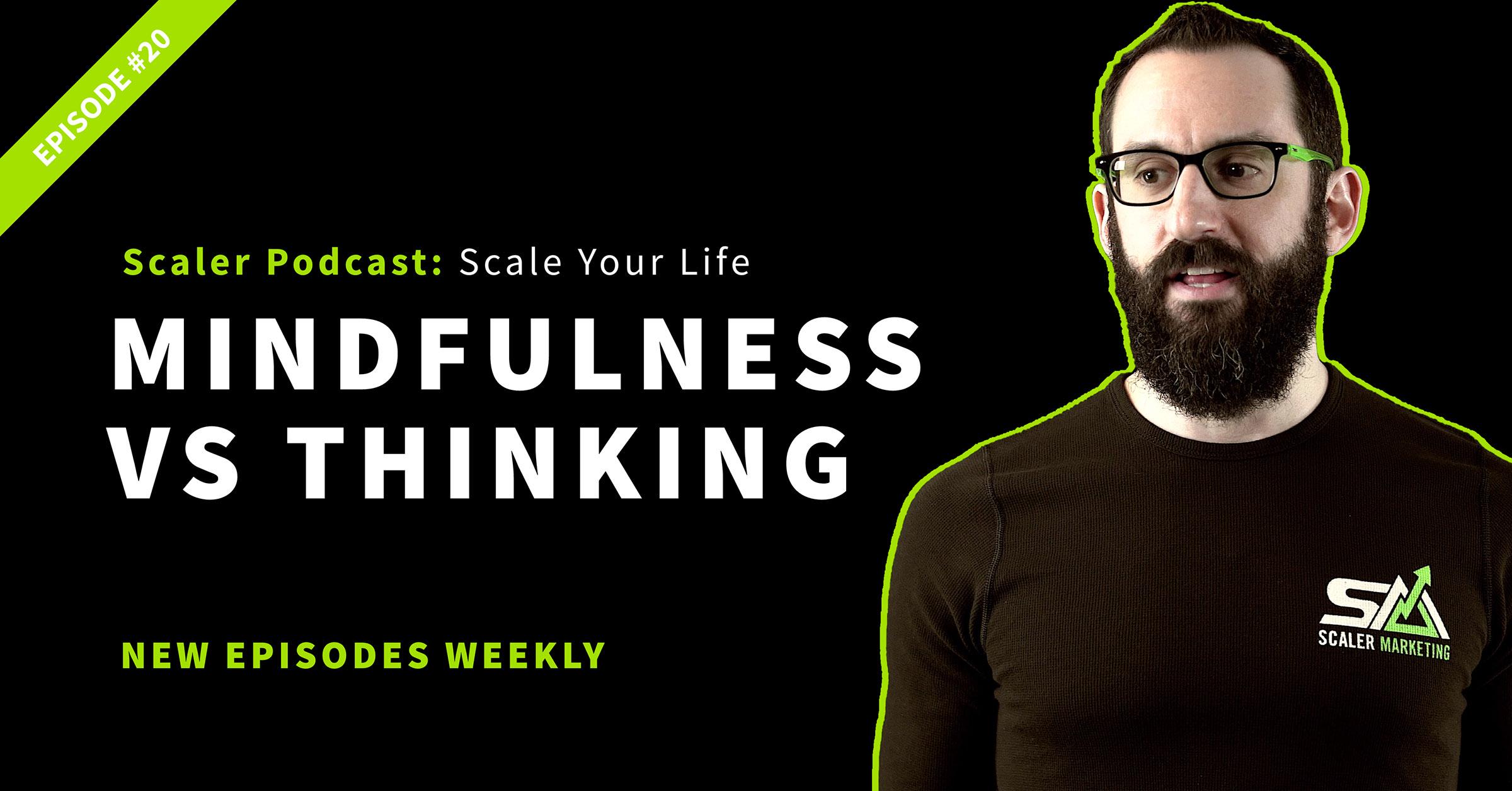 Episode 20 - Mindfulness Vs Thinking