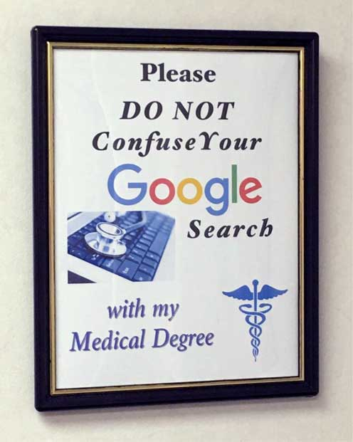 """Do not confuse your google search with my medical degree."""