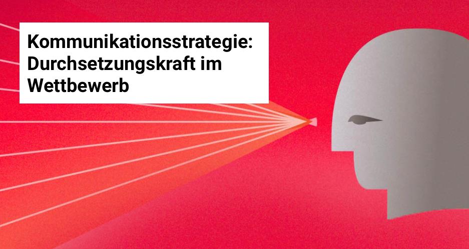 """Schriftzug """"Kommunikationsstrategie: Durchsetzungskraft im Wettbewerb"""" vor rotem Hintergrund."""