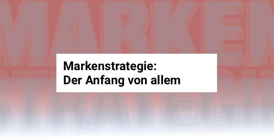 """Schriftzug """"Markenstrategie: Der Anfang von allem"""" vor rotem Hintergrund."""