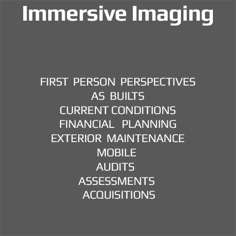 Immersive Imaging, First Person Perspectives, As Builts, Current Conditions, Financial Planning, Maintenance, Audits, Exterior Assessments, Conditions, Acquisitions, Mobile