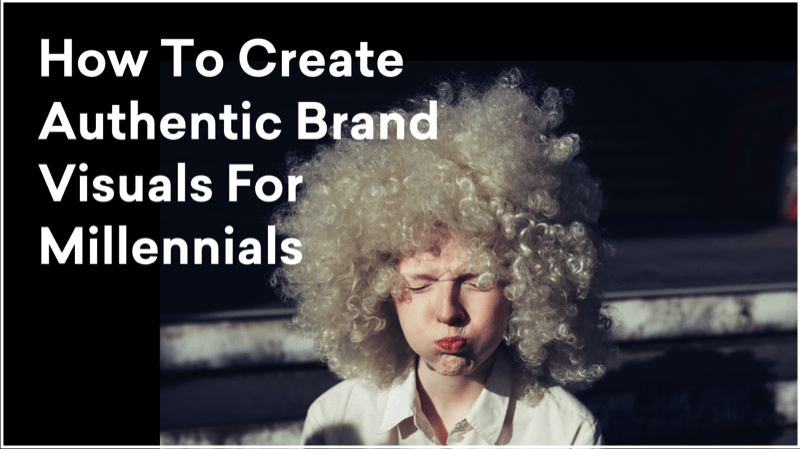 How to create authentic brand visuals for millennials