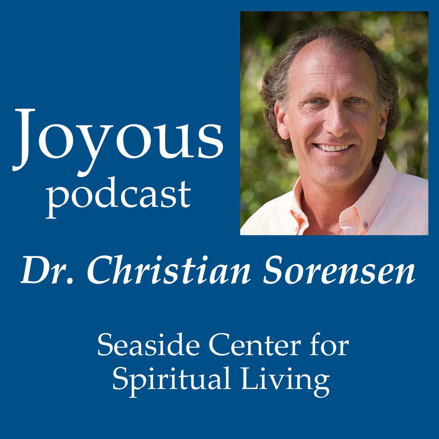 A weekly audio podcast message from the author and international speaker Rev. Dr. Christian Sorensen at the Seaside Center for Spiritual Living.