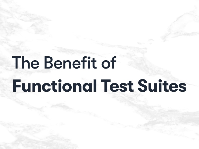 The Benefit of Functional Test Suites