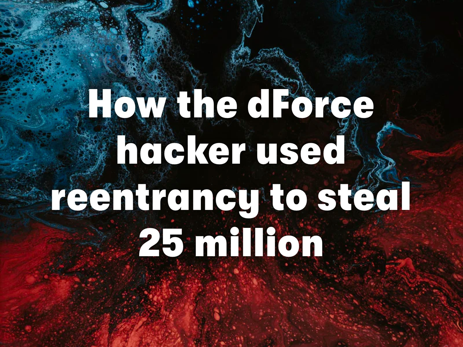 How the dForce hacker used reentrancy to steal 25 million