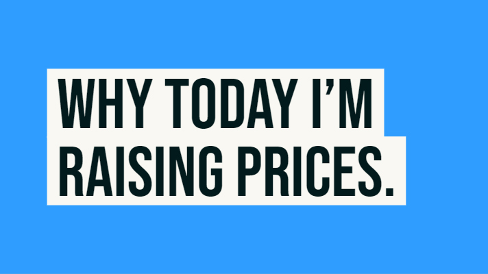 Why today I'm raising our website design prices.
