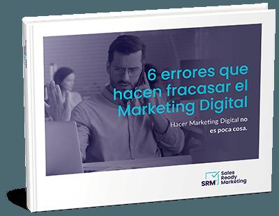 6 errores que hacen fracasar el Marketing Digital