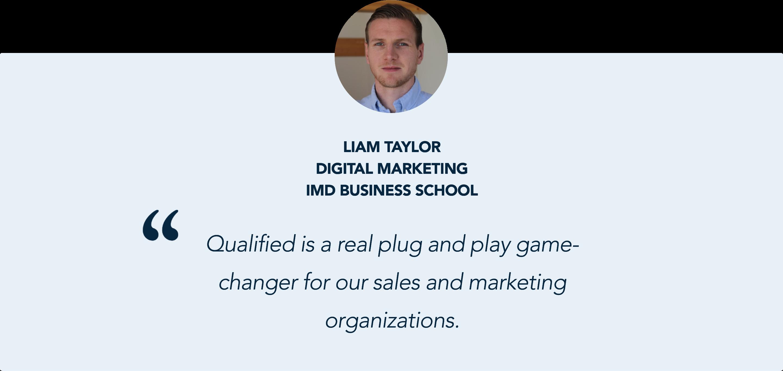 Liam Taylor, Digital Marketing, IMD Business School shares why he uses Qualified's Conversational Marketing Platform