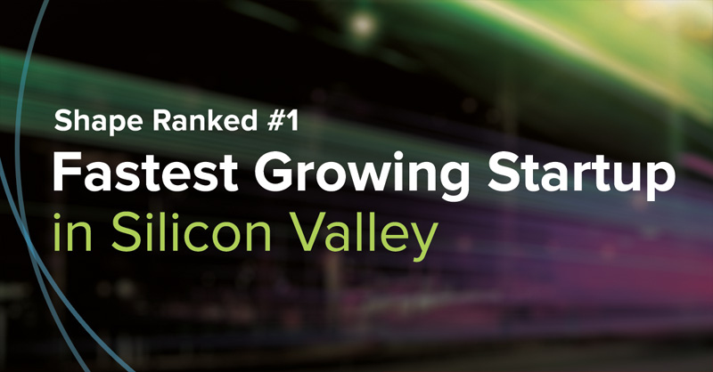 Shape Ranked #1 Fastest Growning Startup in Silicon Valley