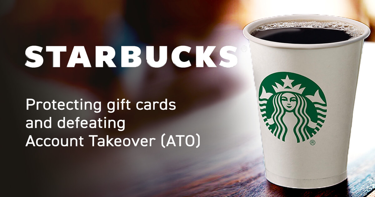 Starbucks Protecting gift cards and defeating Account Takeover (ATO)