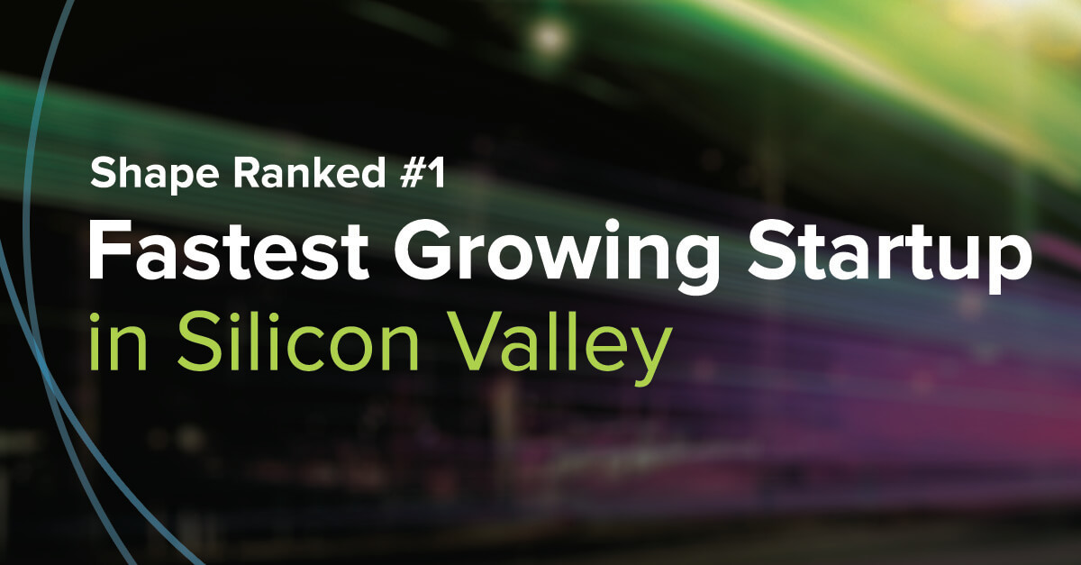 Shape Ranked #1 Fastest Growing Startup in Silicon Valley