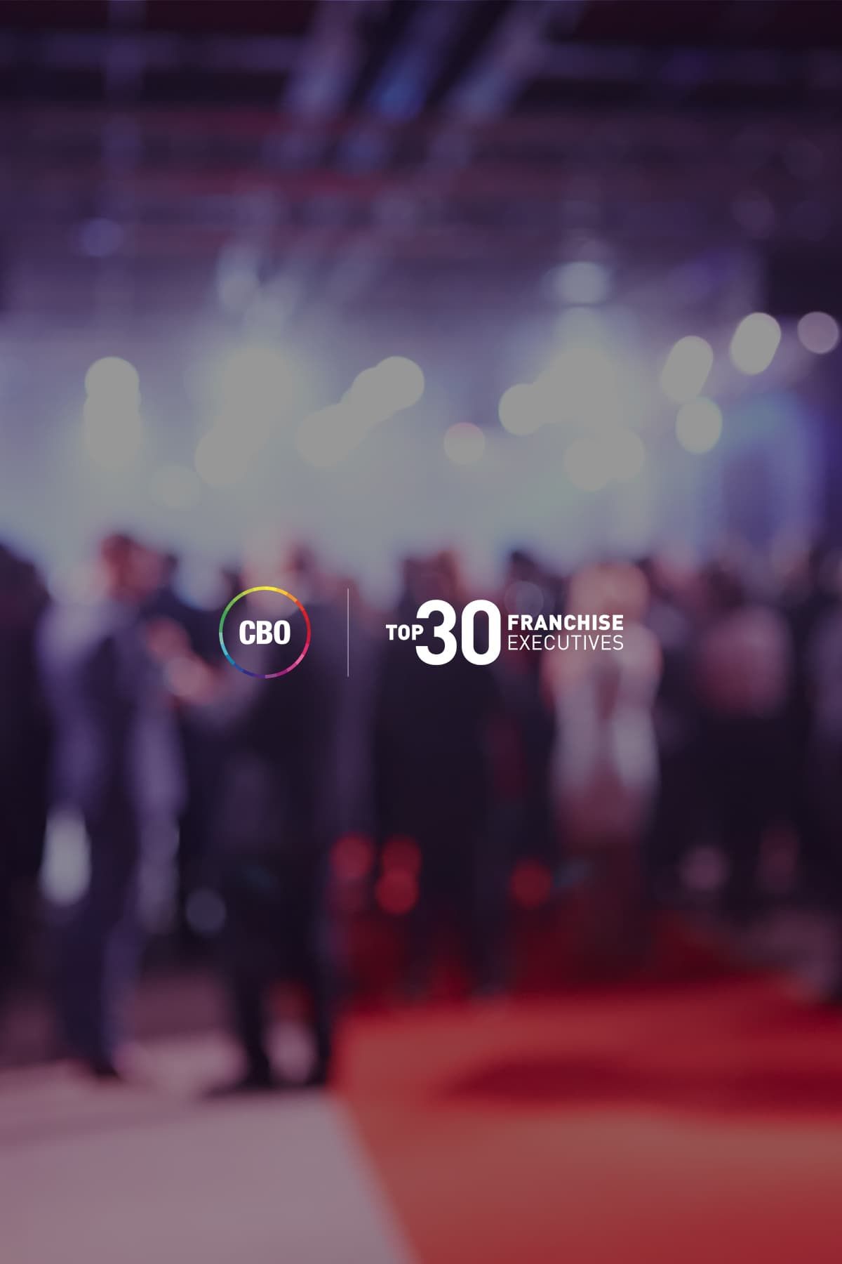Top 30 Franchise Executives 2019 - Event Sponsored by CBO
