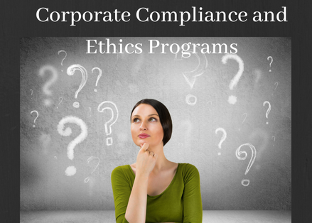 What to Know About Corporate Compliance and Ethics Programs