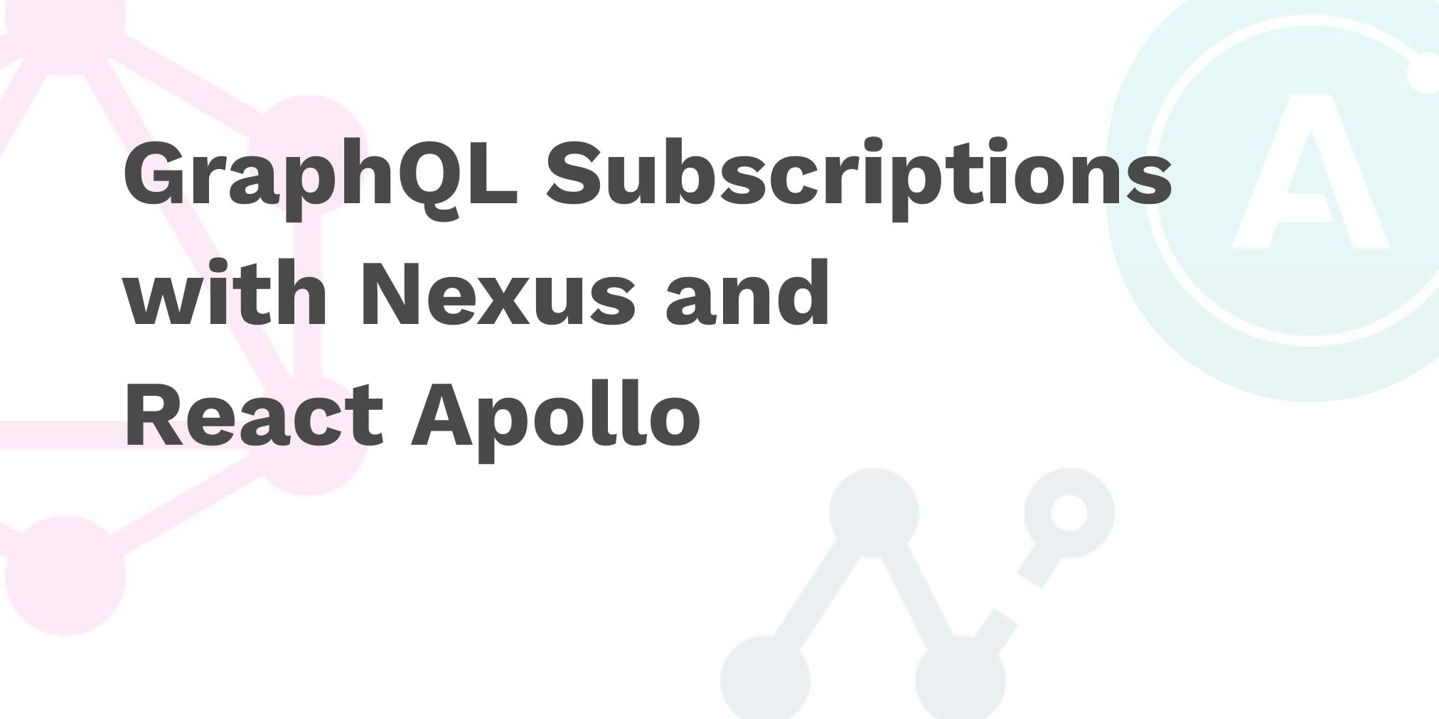 GraphQL Subscriptions with Nexus and React Apollo