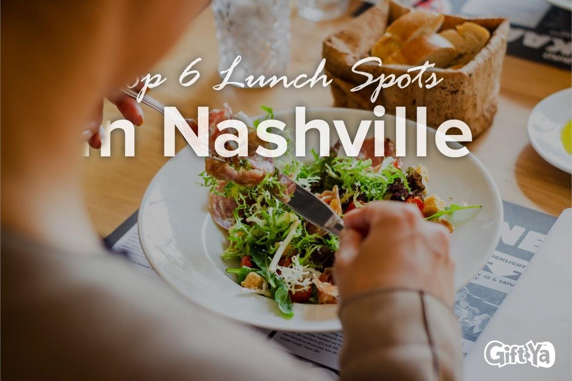 Top 6 Lunch Spots in Nashville