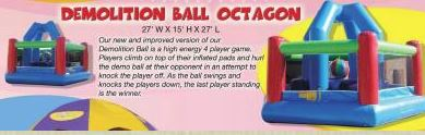 Demolition Ball is a high energy 4 player game. Players stand inflated pads and hurl the demo ball at their opponent in an attempt to knock them off their pad. (27' l x 27' w x 15' h)