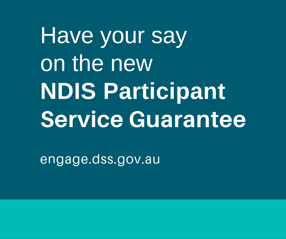 "Text based graphic. The text says ""Have your say on the new NDIS participant service guarantee engage.dss.gov.au"""
