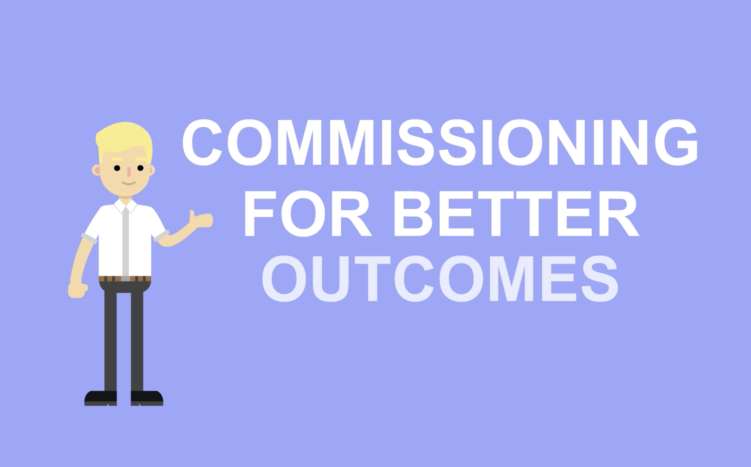 "Graphic of a male cartoon character. Text on the image says ""Commissioning for better outcomes"""