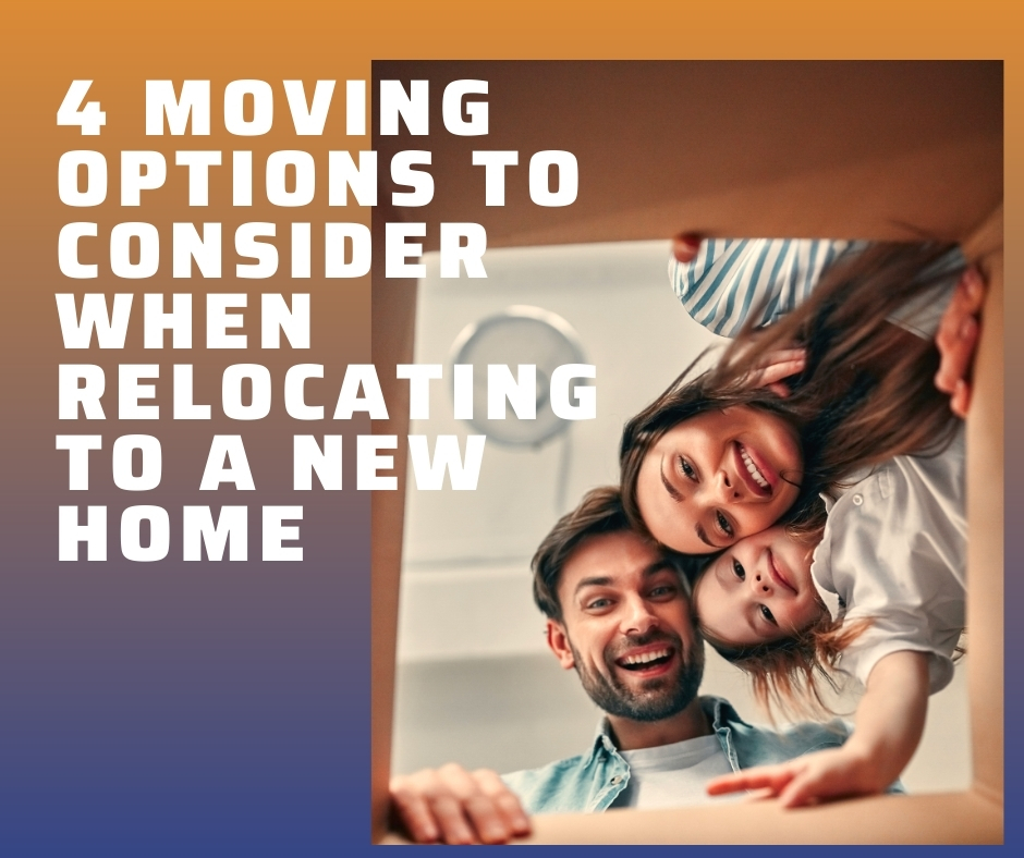 4 Moving Options to Consider When Relocating to a New Home