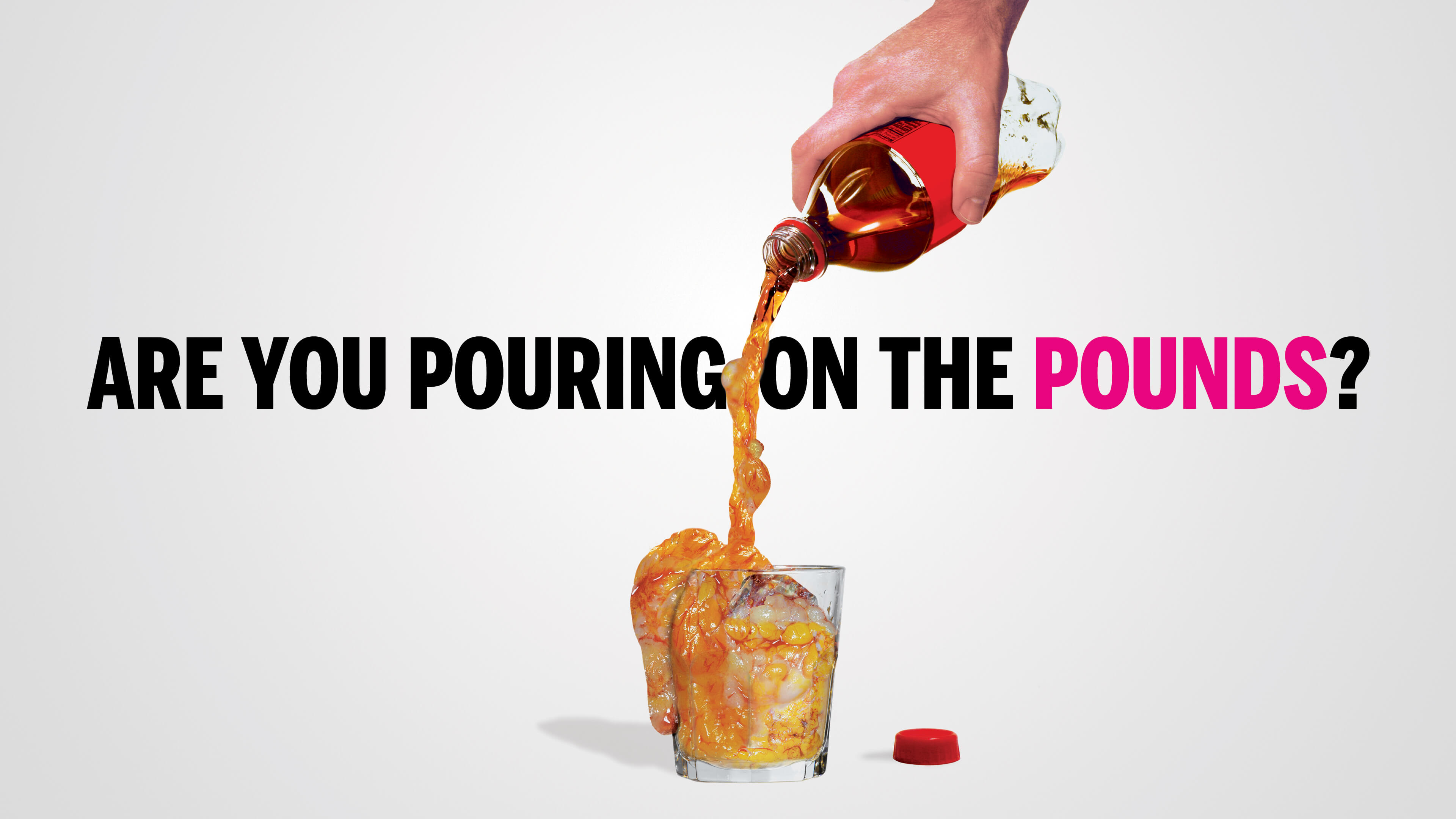 "Anti-Sugar ad for New York City that says ""Are You Pouring on the Pounds"" and shows a bottle of soda pouring fat into a cup"
