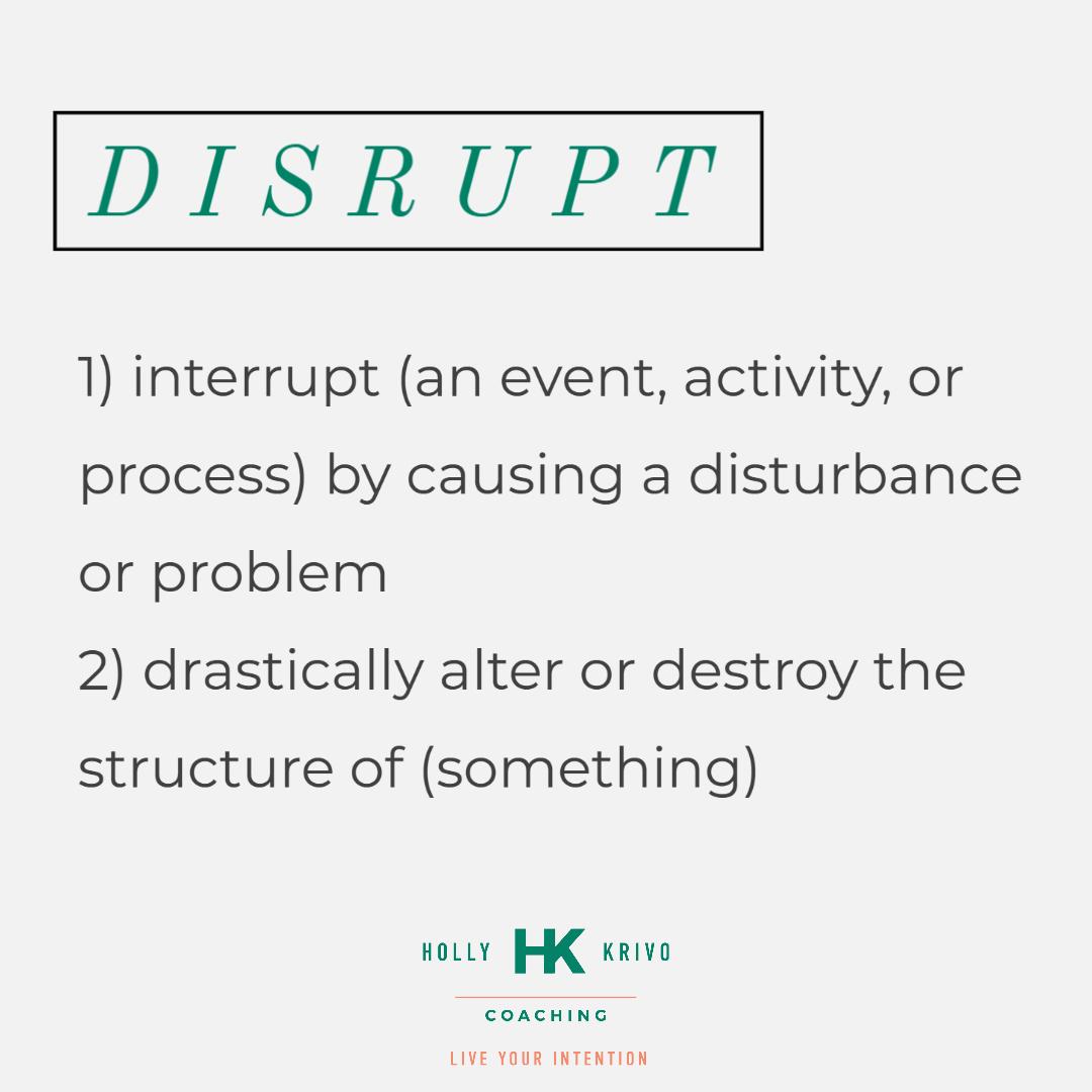 Disrupt. Problem. Destroy. Disturbance.