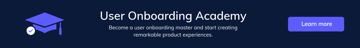 Click here to become a user onboarding expert! The User Onboarding Academy is a free course from Appcues about creating better onboarding experiences.