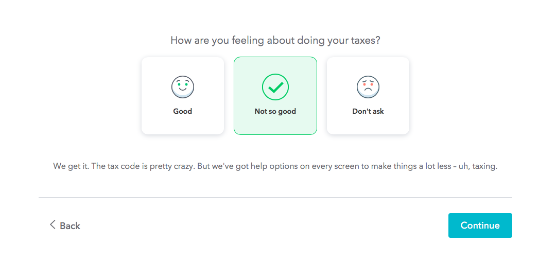 "This is a question from turbotax that gauges user sentiment. It says ""how are you feeling about doing your taxes"" and there are 3 options. The microcopy is part of TurboTax's great UX strategy."