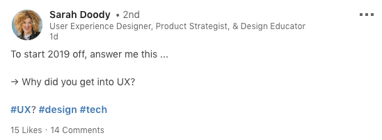 This is a screenshot of a LinkedIn status from Sarah Doody who is a user experience designer, product strategist and design educator. She asks why did you get into UX. This is a social media post about UX careers.