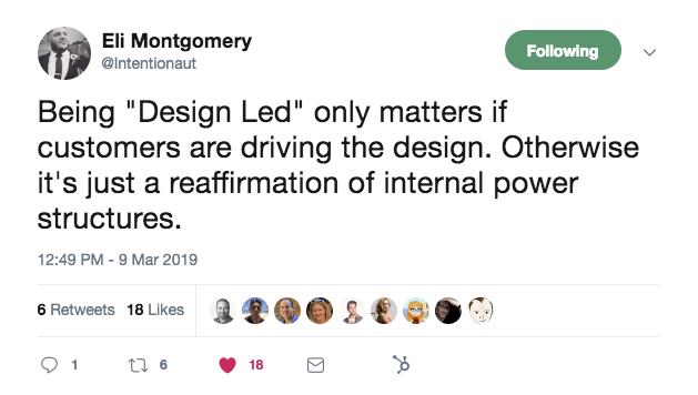 "A tweet from @intentionaut that says, ""being design-led only matters if customers are driving the design. otherwise it's just a reaffirmation of internal power structures."""