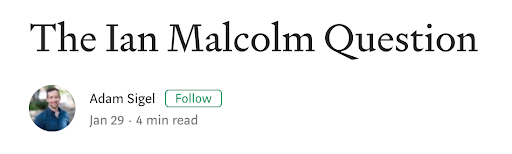 "this is a screenshot of a medium article title showing the word ""the ian malcolm question"" in medium's sans serif font"