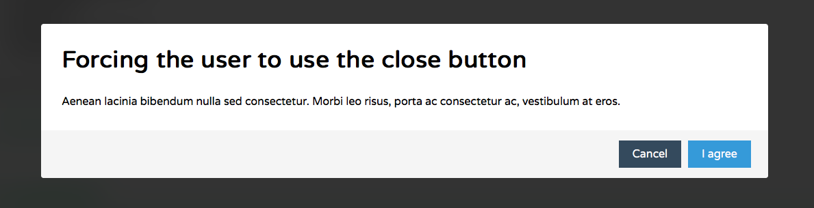 this is a screenshot image of a modal window written in pure javacsript with a cancel and i agree button. the header on this modal window says: forcing the user to use the close button