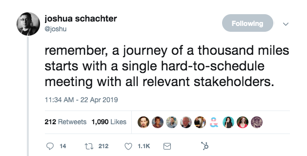 this is a tweet from joshu that reads: a journey of thousand miles starts with a single hard to schedule meeting with all relevant stakeholders