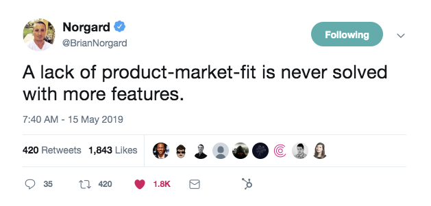 this is a tweet from brian norgard that reads: a lack of more product-market-fit is never solved with more features