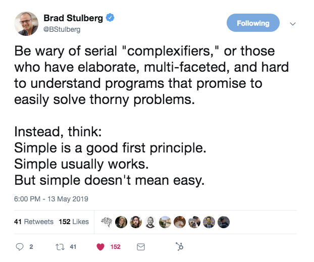 this is a tweet from brad stulberg that says: be wary of serial complexifiers. simple is a good principle, simple usually works, simple doesn't mean easy
