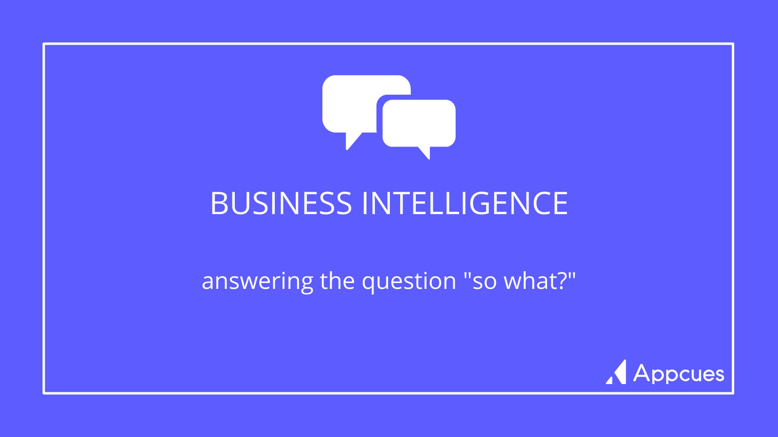 """Business Intelligence: answering the question """"so what?"""""""