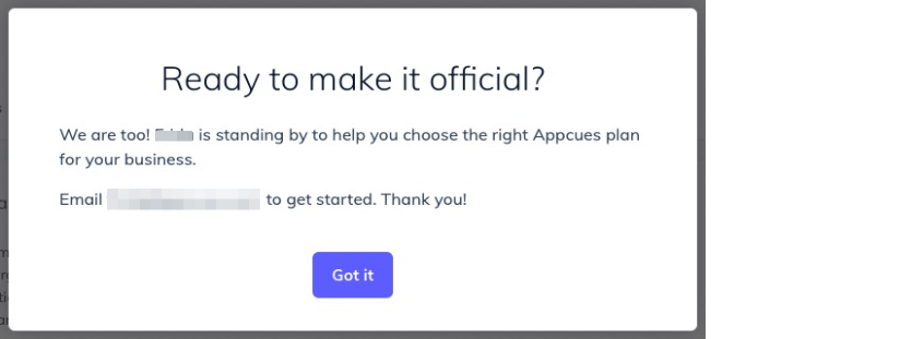 """screenshot of a modal that says """"ready to make it official? we are too! blurred out is standing by to help you choose the right Appcues plan for your business. Email blurred out to get started. Thank you!"""