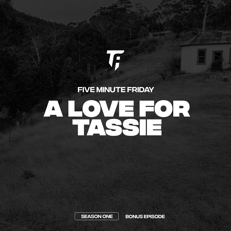 Bonus: A Love For Tassie