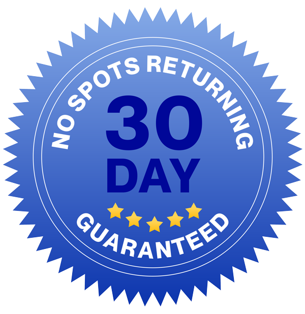 30 Day No Spots Returning Guaranteed