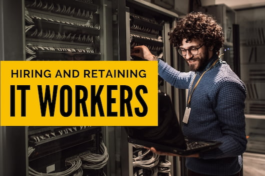 Hiring and Retaining IT Workers - IT Worker