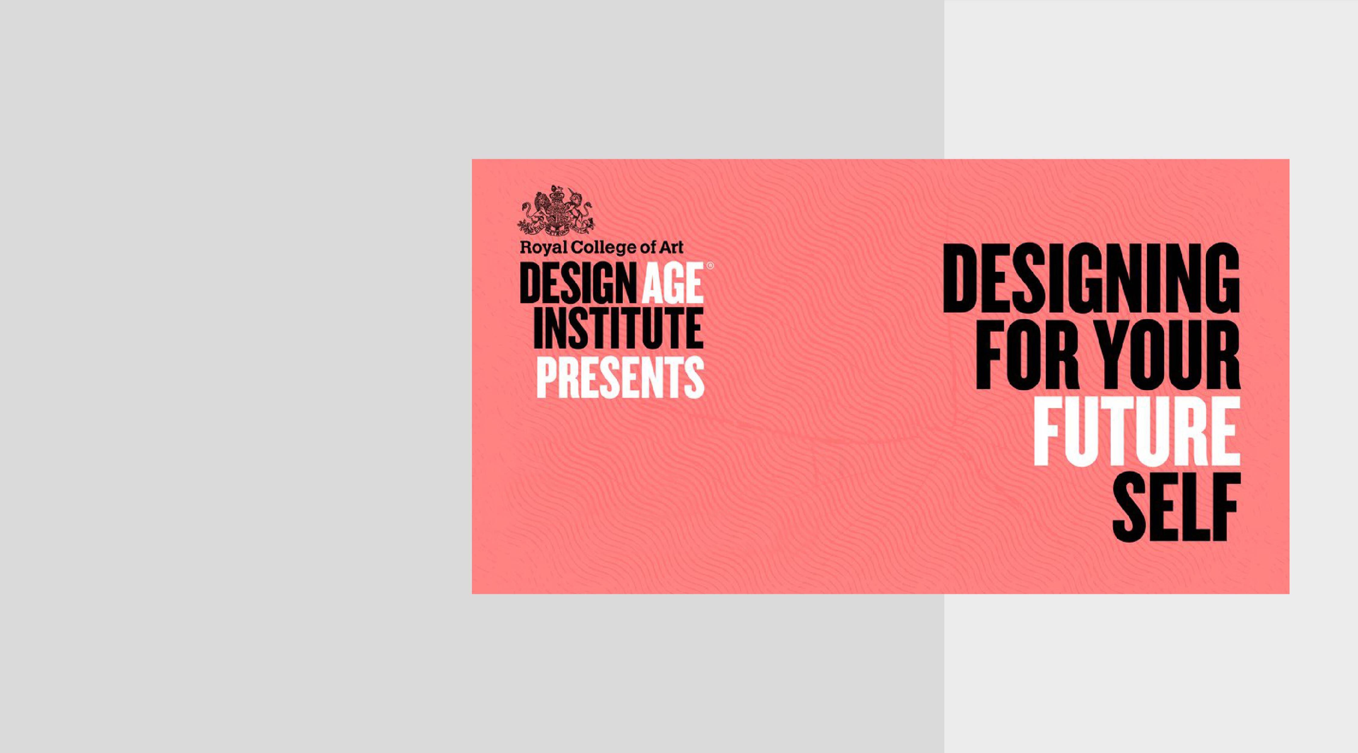 Lyserød grafik med teksten 'Royal College of art – Design Age Institute presents. Designing for your future self'