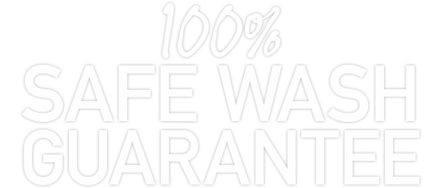 100% Safe Wash Guarantee
