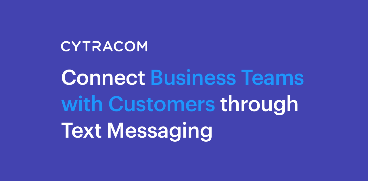 Connect Business Teams with Customers Through Business Text Messaging