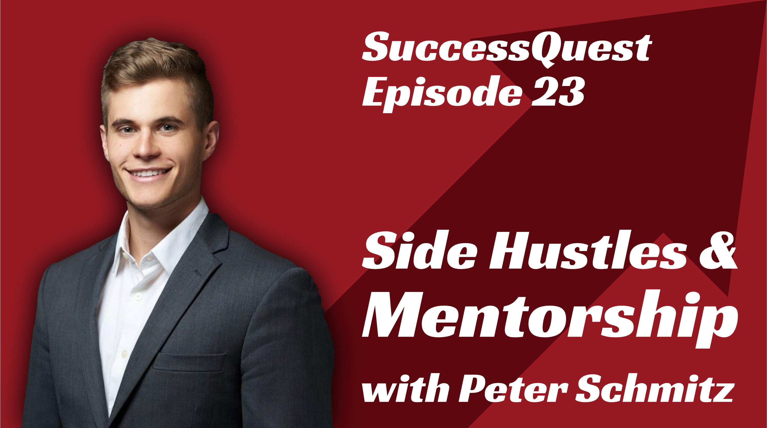 Side Hustles and Mentorship with Peter Schmitz SuccessQuest Podcast