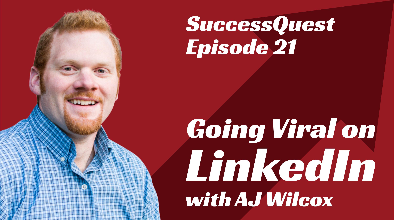 Going Viral on LinkedIn Aj Wilcox SuccessQuest