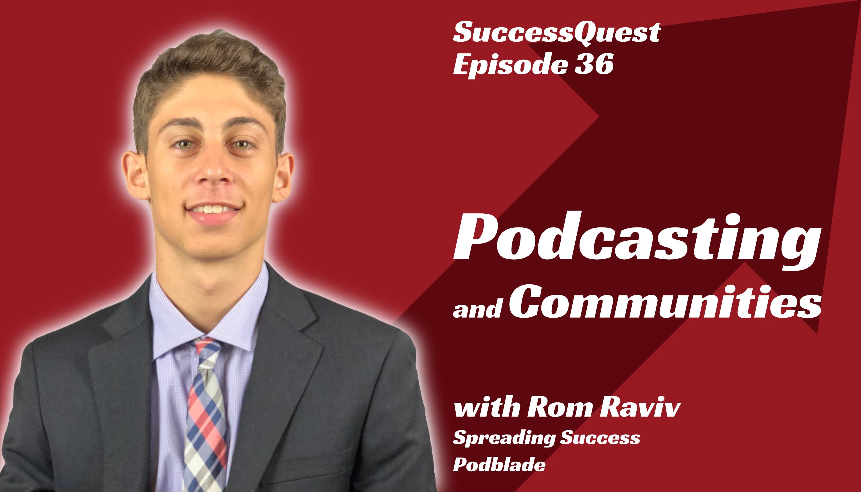 Rom Raviv SuccessQuest Podcast Community Spreading Success Podblade