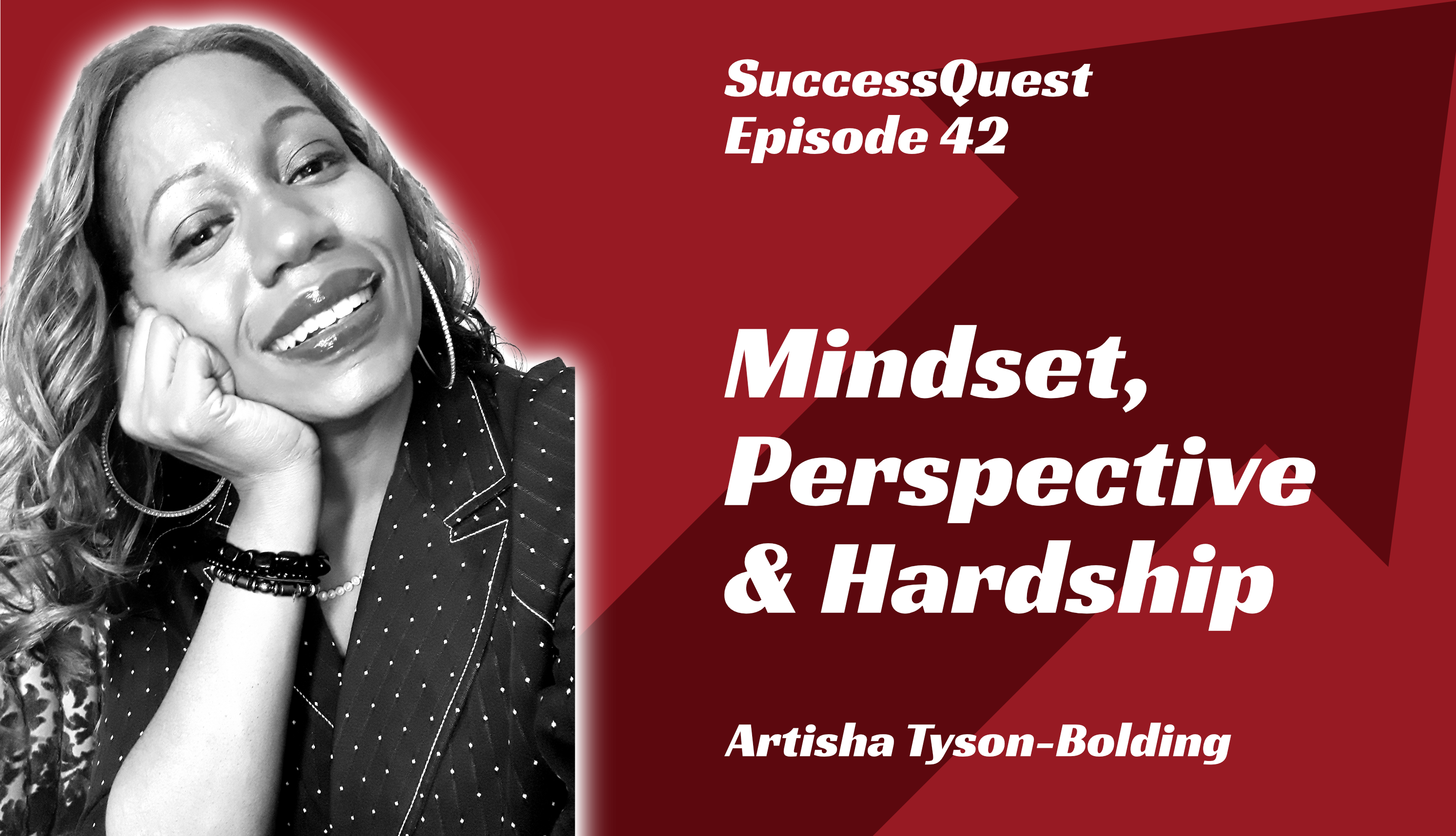 Artisha Tyson-Bolding Mindset Perspective Hardship SuccessQuest