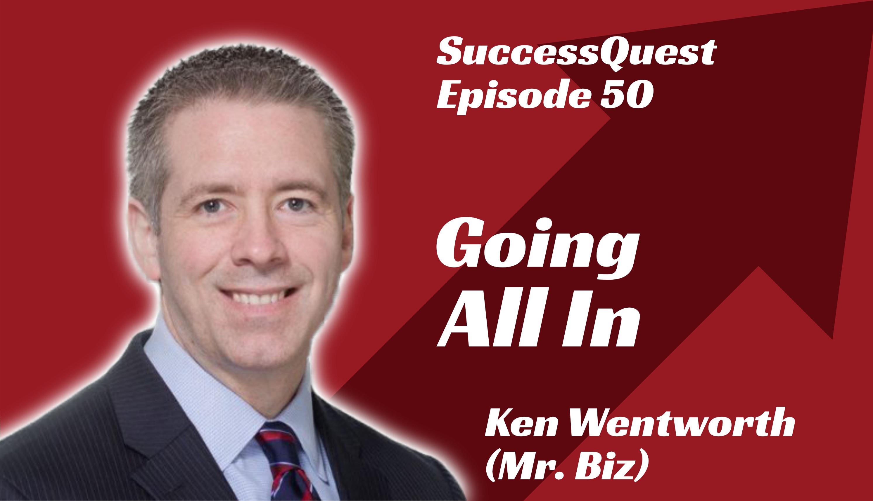 Going all in Ken Wentworth Mr. Biz SuccessQuest