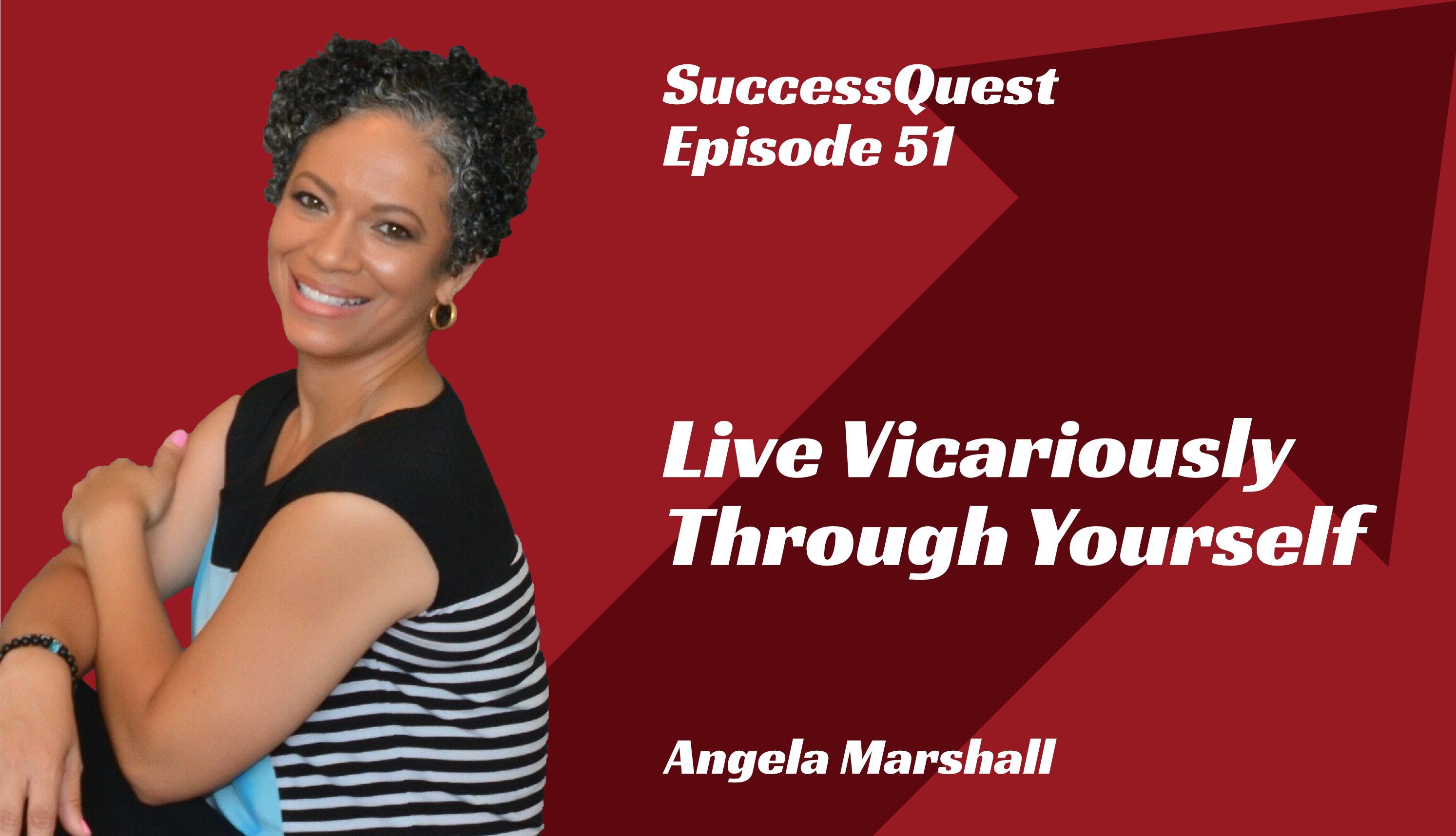 Angela Marshall SuccessQuest Live Vicariously Through yourself