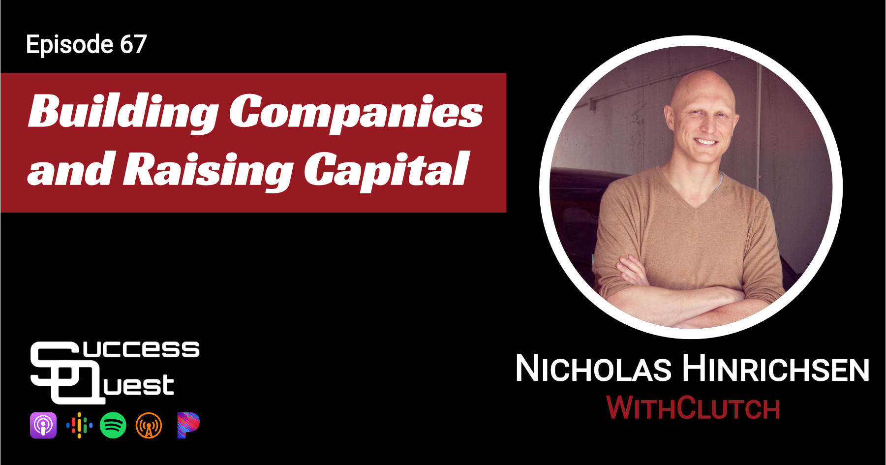 Building Companies and Raising Capital Nicholas Hinrichsen WithClutch SuccessQuest